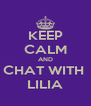 KEEP CALM AND CHAT WITH  LILIA - Personalised Poster A4 size