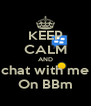 KEEP CALM AND chat with me On BBm - Personalised Poster A4 size