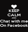 KEEP CALM AND Chat with me On Facebook - Personalised Poster A4 size