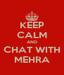 KEEP CALM AND CHAT WITH MEHRA - Personalised Poster A4 size