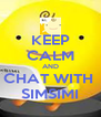 KEEP CALM AND CHAT WITH  SIMSIMI - Personalised Poster A4 size