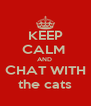 KEEP CALM  AND  CHAT WITH the cats - Personalised Poster A4 size