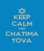 KEEP CALM AND CHATIMA TOVA - Personalised Poster A4 size
