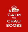 KEEP CALM AND CHAU BOOBS - Personalised Poster A4 size