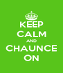 KEEP CALM AND CHAUNCE ON - Personalised Poster A4 size