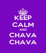 KEEP CALM AND CHAVA CHAVA - Personalised Poster A4 size