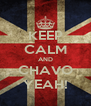 KEEP CALM AND CHAVO YEAH! - Personalised Poster A4 size