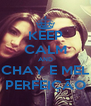 KEEP CALM AND CHAY E MEL PERFEIÇÃO - Personalised Poster A4 size