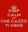 KEEP CALM AND CHE CAZZO TI VIENE - Personalised Poster A4 size