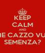 KEEP CALM AND CHE CAZZO VUOI SEMENZA? - Personalised Poster A4 size