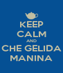 KEEP CALM AND CHE GELIDA MANINA - Personalised Poster A4 size
