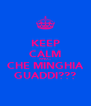 KEEP CALM AND... CHE MINGHIA GUADDI??? - Personalised Poster A4 size