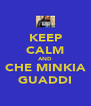 KEEP CALM AND CHE MINKIA GUADDI - Personalised Poster A4 size
