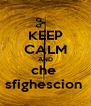 KEEP CALM AND che  sfighescion  - Personalised Poster A4 size