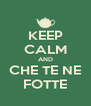KEEP CALM AND CHE TE NE FOTTE - Personalised Poster A4 size