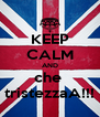 KEEP CALM AND che  tristezzaA!!! - Personalised Poster A4 size