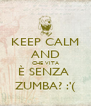 KEEP CALM AND CHE VITA È SENZA  ZUMBA? :'( - Personalised Poster A4 size