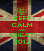 KEEP CALM AND CHEAT 2012 - Personalised Poster A4 size
