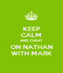 KEEP CALM AND CHEAT ON NATHAN WITH MARK - Personalised Poster A4 size