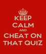 KEEP CALM AND CHEAT ON THAT QUIZ - Personalised Poster A4 size
