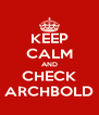 KEEP CALM AND CHECK ARCHBOLD - Personalised Poster A4 size