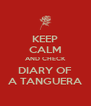 KEEP CALM AND CHECK DIARY OF A TANGUERA - Personalised Poster A4 size