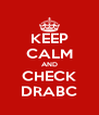 KEEP CALM AND CHECK DRABC - Personalised Poster A4 size