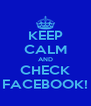 KEEP CALM AND CHECK FACEBOOK! - Personalised Poster A4 size