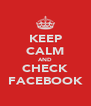KEEP CALM AND CHECK FACEBOOK - Personalised Poster A4 size