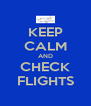 KEEP CALM AND CHECK FLIGHTS - Personalised Poster A4 size