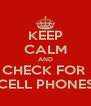 KEEP CALM AND CHECK FOR  CELL PHONES - Personalised Poster A4 size