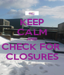 KEEP CALM AND CHECK FOR  CLOSURES - Personalised Poster A4 size