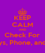 KEEP CALM AND Check For Keys, Phone, and ID - Personalised Poster A4 size