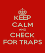 KEEP CALM AND CHECK FOR TRAPS - Personalised Poster A4 size