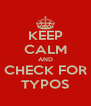 KEEP CALM AND CHECK FOR TYPOS - Personalised Poster A4 size