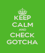 KEEP CALM AND CHECK GOTCHA - Personalised Poster A4 size