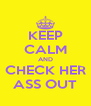 KEEP CALM AND CHECK HER ASS OUT - Personalised Poster A4 size