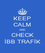 KEEP CALM AND CHECK İBB TRAFİK - Personalised Poster A4 size