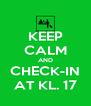 KEEP CALM AND CHECK-IN AT KL. 17 - Personalised Poster A4 size