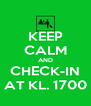 KEEP CALM AND CHECK-IN AT KL. 1700 - Personalised Poster A4 size