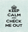 KEEP CALM AND CHECK ME OUT - Personalised Poster A4 size