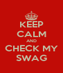 KEEP CALM AND CHECK MY SWAG - Personalised Poster A4 size