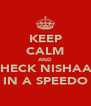 KEEP CALM AND CHECK NISHAAT IN A SPEEDO - Personalised Poster A4 size