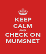 KEEP CALM AND CHECK ON MUMSNET - Personalised Poster A4 size