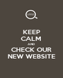 KEEP CALM AND CHECK OUR NEW WEBSITE - Personalised Poster A4 size