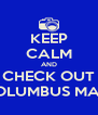 KEEP CALM AND CHECK OUT COLUMBUS MAN! - Personalised Poster A4 size