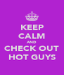 KEEP CALM AND CHECK OUT HOT GUYS - Personalised Poster A4 size