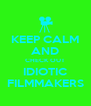 KEEP CALM AND CHECK OUT IDIOTIC FILMMAKERS - Personalised Poster A4 size