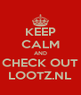 KEEP CALM AND CHECK OUT LOOTZ.NL - Personalised Poster A4 size