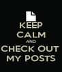 KEEP CALM AND CHECK OUT  MY POSTS - Personalised Poster A4 size